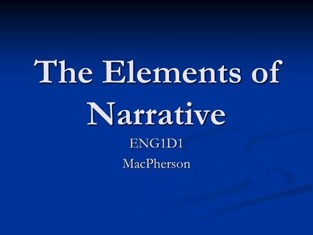 "The Elements of Narrative ENG1D1MacPherson. What is ""Narration""? Narration is storytelling (literary, verbal) Narration is storytelling (literary, verbal)"