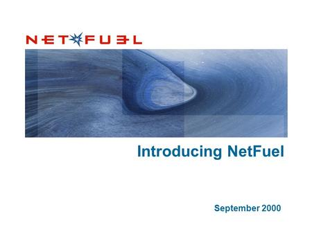 Introducing NetFuel September 2000. NetFuel: Providing capital and talent to fuel Internet start-ups The goal: Highly successful client companies and.