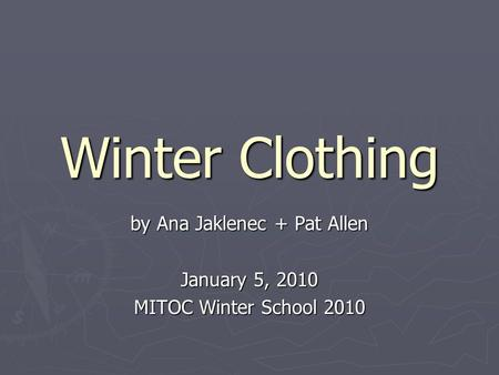 Winter Clothing by Ana Jaklenec + Pat Allen January 5, 2010 MITOC Winter School 2010.