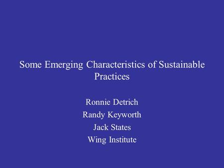Some Emerging Characteristics of Sustainable Practices Ronnie Detrich Randy Keyworth Jack States Wing Institute.