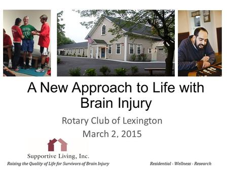 A New Approach to Life with Brain Injury Rotary Club of Lexington March 2, 2015.