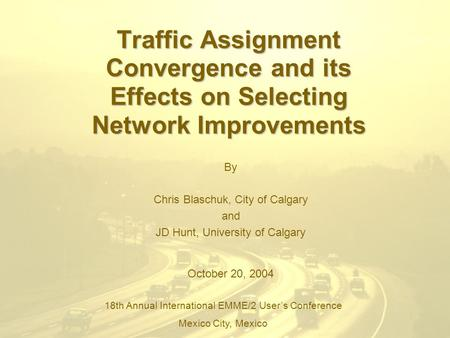 Traffic Assignment Convergence and its Effects on Selecting Network Improvements By Chris Blaschuk, City of Calgary and JD Hunt, University of Calgary.