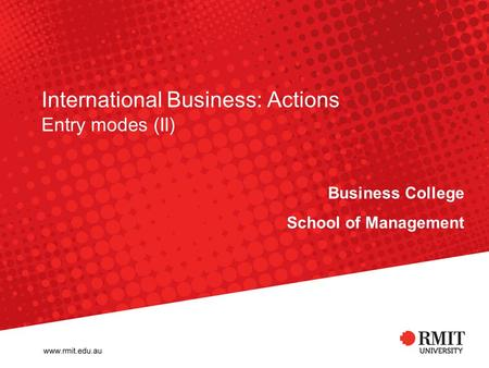 International Business: Actions Entry modes (II) Business College School of Management.