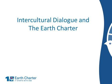 Intercultural Dialogue and The Earth Charter. Background This time in human history is unique for the problems the Earth faces – Human impact is everywhere.
