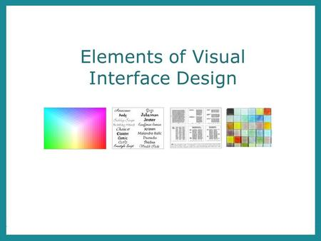 Elements of Visual Interface Design. Overview Layout Grid Systems Visual Flow Typography Typefaces Typographic Guidelines Colour Basics Materials & shape.