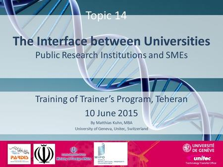 The Interface between Universities Public Research Institutions and SMEs Training of Trainer's Program, Teheran 10 June 2015 By Matthias Kuhn, MBA University.