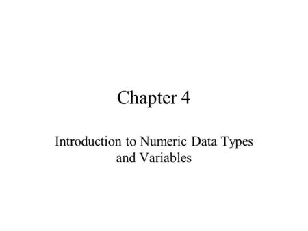 Chapter 4 Introduction to Numeric Data Types and Variables.