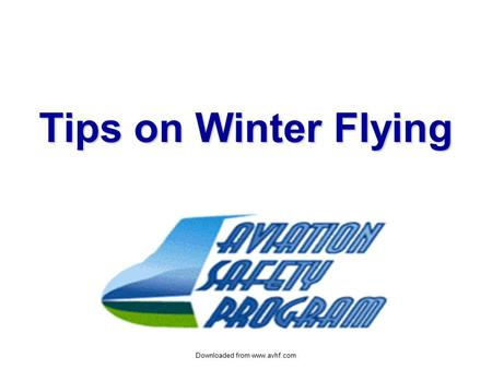 Downloaded from www.avhf.com Tips on Winter Flying.