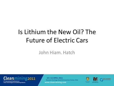 Is Lithium the New Oil? The Future of Electric Cars John Hiam. Hatch.