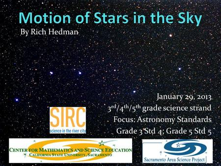 January 29, 2013 3 rd /4 th /5 th grade science strand Focus: Astronomy Standards Grade 3 Std 4; Grade 5 Std 5 By Rich Hedman.
