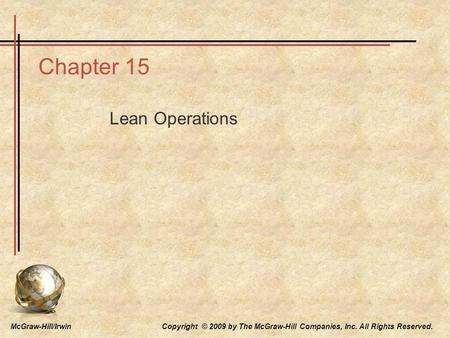 McGraw-Hill/Irwin Copyright © 2009 by The McGraw-Hill Companies, Inc. All Rights Reserved. Chapter 15 Lean Operations.