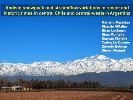 Andean snowpack and streamflow variations in recent and historic times in central Chile and central-western Argentina Mariano Masiokas Ricardo Villalba.