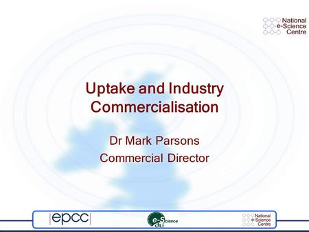 Uptake and Industry Commercialisation Dr Mark Parsons Commercial Director.