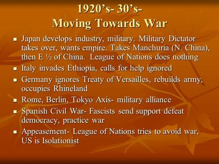 1920's- 30's- Moving Towards War Japan develops industry, military. Military Dictator takes over, wants empire. Takes Manchuria (N. China), then E ½ of.