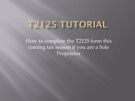 How to complete the T2125 form this coming tax season if you are a Sole Proprietor.