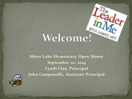 Silver Lake Elementary Open House September 10, 2014 Cyndi Clay, Principal John Camponelli, Assistant Principal 1.