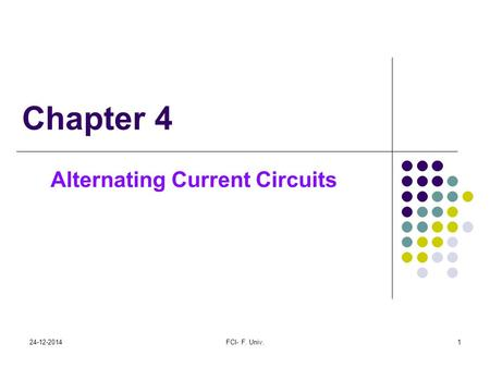 Chapter 4 Alternating Current Circuits 24-12-20141FCI- F. Univ.