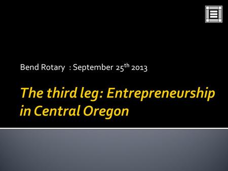 Bend Rotary : September 25 th 2013.  Recruitment  Retention  Entrepreneurship.