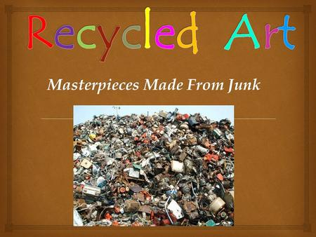 Masterpieces Made From Junk. . The following is a series of recycled art. Make a judgment about the artists' work.