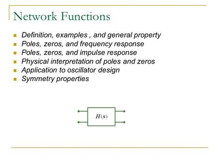 Network Functions Definition, examples, and general property Poles, zeros, and frequency response Poles, zeros, and impulse response Physical interpretation.