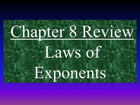 Chapter 8 Review Laws of Exponents. LAW #1 Product law: add the exponents together when multiplying the powers with the same base. Ex: NOTE: This operation.