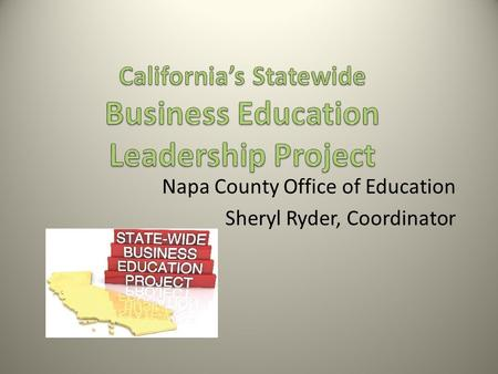 Napa County Office of Education Sheryl Ryder, Coordinator.