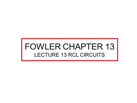 FOWLER CHAPTER 13 LECTURE 13 RCL CIRCUITS. IMPEDANCE (Z): COMBINED OPPOSITION TO RESISTANCE AND REACTANCE. MEASURED IN OHMS. CHAPTER 13 COMBINED RESISTANCE,