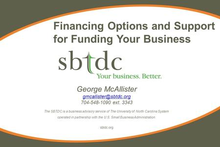 George McAllister 704-548-1090 ext. 3343 The SBTDC is a business advisory service of The University of North Carolina System operated.