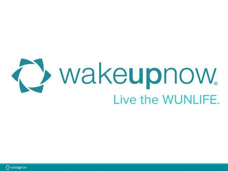 Erick Yarbrough © 2012 WakeUpNow, Inc. All Rights Reserved. What is the WUNLIFE? Improve your financial life Get out of debt Help others do the same.