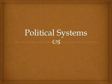   Describe and distinguish between the major types of political organization.  Know the general characteristics of leaders in different political systems.
