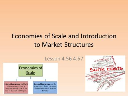 Economies of Scale and Introduction to Market Structures Lesson 4.56 4.57.