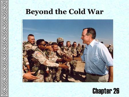 Beyond the Cold War Chapter 26. Foreign Affairs  Invasion of Panama (1989)  Bush ordered an invasion to capture General Manuel Noriega for trial for.