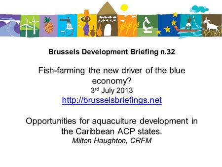 Brussels Development Briefing n.32 Fish-farming the new driver of the blue economy? 3 rd July 2013  Opportunities for aquaculture.