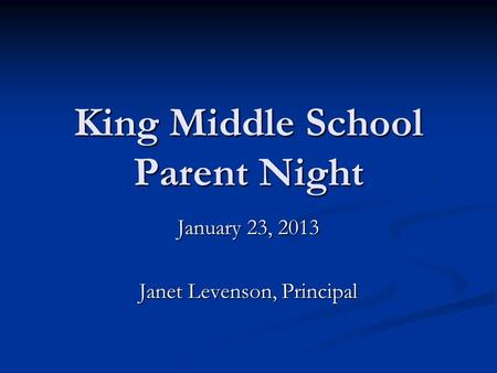 King Middle School Parent Night January 23, 2013 Janet Levenson, Principal.