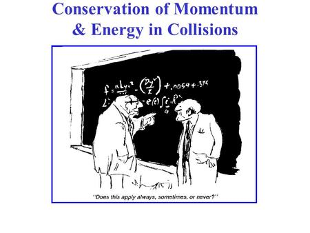 Conservation of Momentum & Energy in Collisions. Given some information, & using conservation laws, we can determine a LOT about collisions without knowing.