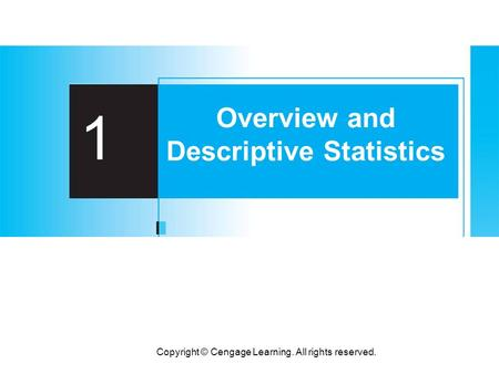 Copyright © Cengage Learning. All rights reserved. 1 Overview and Descriptive Statistics.