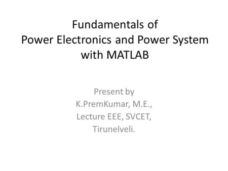 Fundamentals of Power Electronics and Power System with MATLAB