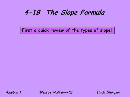 4-1B The Slope Formula First a quick review of the types of slope!