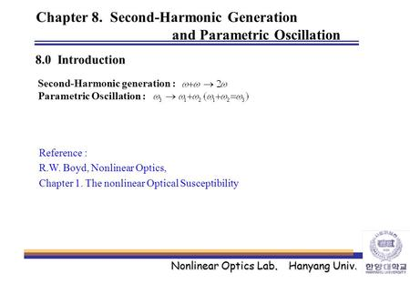 Nonlinear Optics Lab. Hanyang Univ. Chapter 8. Second-Harmonic Generation and Parametric Oscillation 8.0 Introduction Second-Harmonic generation : Parametric.