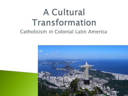Catholicism in Colonial Latin America.  In both Spanish America and Brazil the Catholic Church became the primary agent for the introduction and transmission.