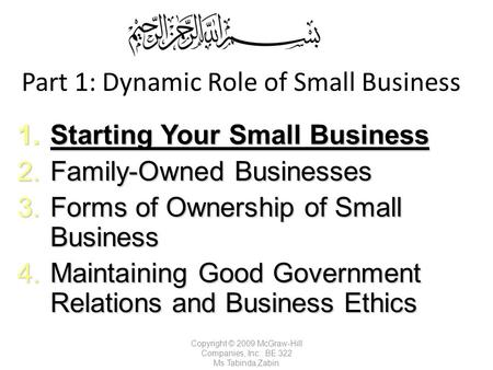 Part 1: Dynamic Role of Small Business 1.Starting Your Small Business 2.Family-Owned Businesses 3.Forms of Ownership of Small Business 4.Maintaining Good.