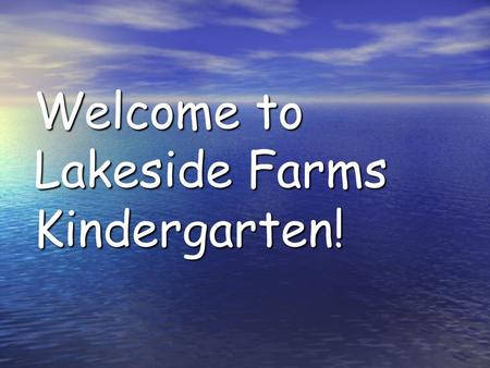 Welcome to Lakeside Farms Kindergarten!. Our Standards Common Core Standards: Check school website for brief overview and posted standards Common Core.