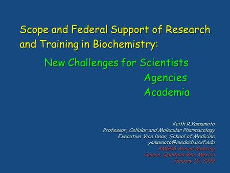 Scope and Federal Support of Research and Training in Biochemistry: New Challenges for Scientists New Challenges for Scientists Agencies Agencies Academia.