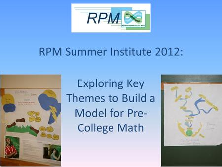 RPM Summer Institute 2012: Exploring Key Themes to Build a Model for Pre- College Math.