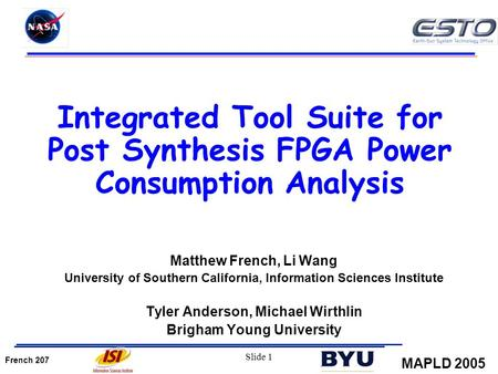 French 207 MAPLD 2005 Slide 1 Integrated Tool Suite for Post Synthesis FPGA Power Consumption Analysis Matthew French, Li Wang University of Southern California,