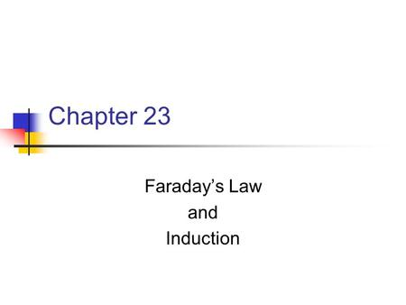 Chapter 23 Faraday's Law and Induction. Michael Faraday 1791 – 1867 Great experimental physicist Contributions to early electricity include Invention.