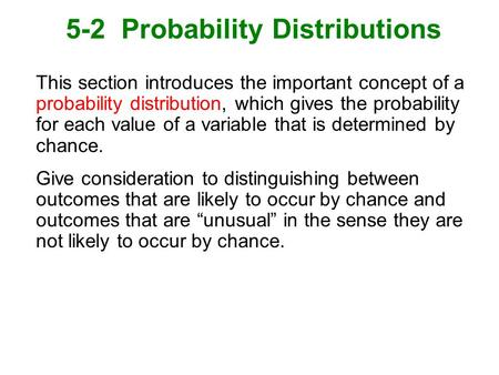 5-2 Probability Distributions This section introduces the important concept of a probability distribution, which gives the probability for each value of.