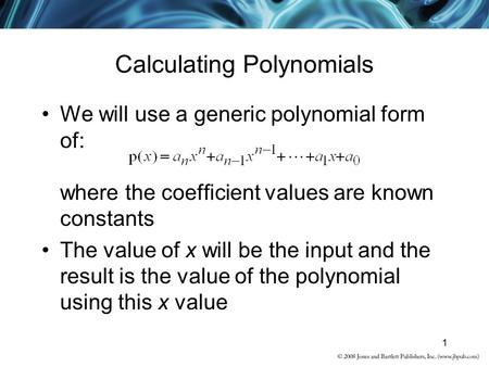 1 Calculating Polynomials We will use a generic polynomial form of: where the coefficient values are known constants The value of x will be the input and.