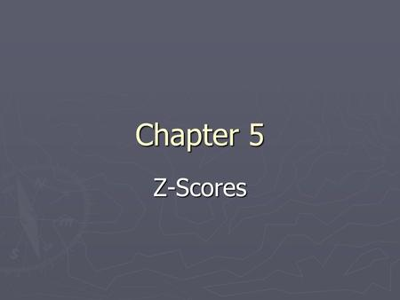 Chapter 5 Z-Scores. Review ► We have finished the basic elements of descriptive statistics. ► Now we will begin to develop the concepts and skills that.