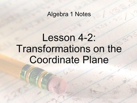 Algebra 1 Notes Lesson 4-2: Transformations on the Coordinate Plane